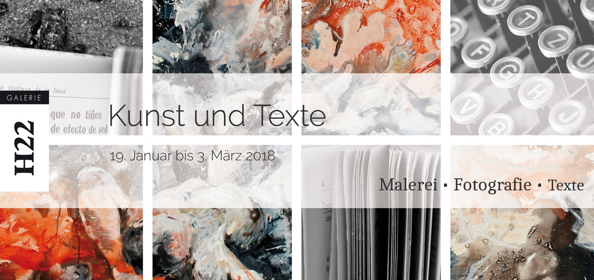 Kunst und Texte – Ausstellung vom 19.01.-03.03.2018 in der GALERIE H22, Wiesbaden